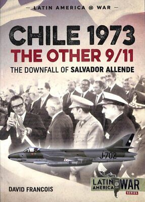 Chile 1973, the Other 9/11 The Downfall of Salvador Allende 9781912174959