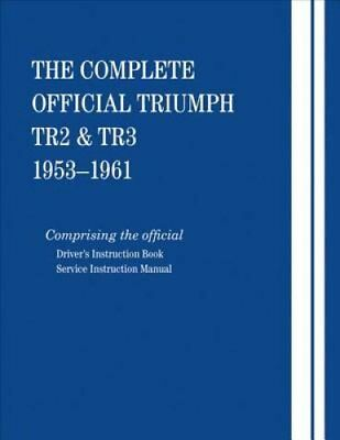 The Complete Official Triumph Tr2 & Tr3: 1953, 1954, 1955, 1956, 1957, 1958,...