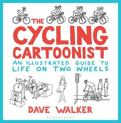 The Cycling Cartoonist: An Illustrated Guide to Life on Two Wheels by Dave...