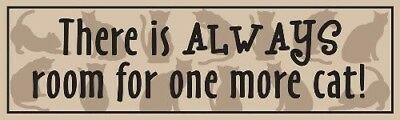 """PET CAT SENTIMENT """"There Is ALWAYS Room For One More Cat!"""" WOOD SIGN PLAQUE USA!"""
