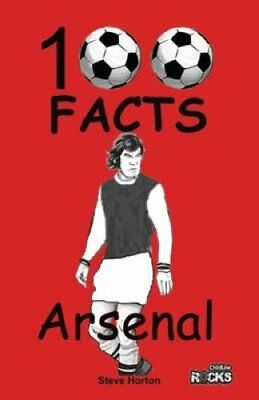 Arsenal - 100 Facts by Steve Horton 9781908724090 (Paperback, 2016)