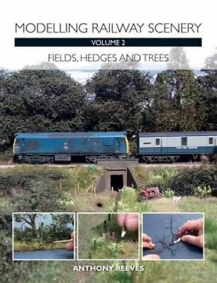 Modelling Railway Scenery: Fields, Hedges and Trees: Volume 2 by Anthony A...