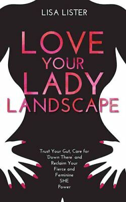 Love Your Lady Landscape Trust Your Gut, Care for 'Down There' ... 9781781807361