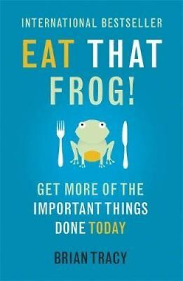 Eat That Frog! Get More of the Important Things Done - Today! 9781444765427