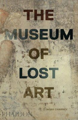 The Museum of Lost Art by Noah Charney 9780714875842 (Hardback, 2018)