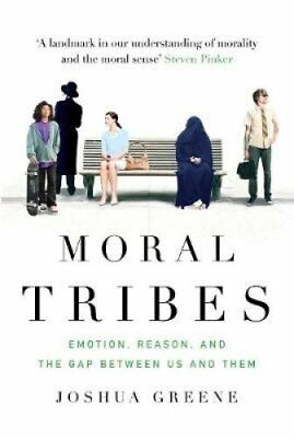Moral Tribes Emotion, Reason and the Gap Between Us and Them 9781782393399