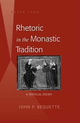 Rhetoric in the Monastic Tradition: A Textual Study (Hardcover), ...