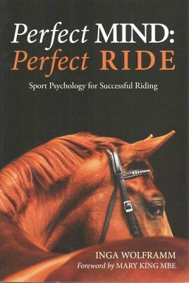 Perfect Mind, Perfect Ride Sport Psychology for Successful Riding 9781910016046