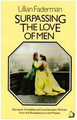 Surpassing the Love of Men: Romantic Friendship and Love Between Women from...