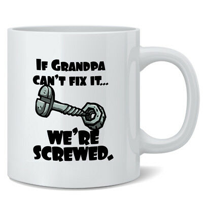 If Grandpa Cant Fix It Were Screwed 12 oz Coffee Mug Coffee Mug 3x5