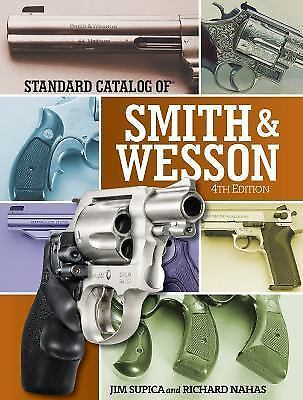 Standard Catalog of Smith and Wesson by Richard Nahas and Jim Supica (2016,...