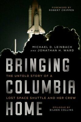 Bringing Columbia Home The Untold Story of a Lost Space Shuttle... 9781628728514
