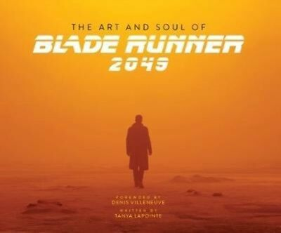 ART AND SOUL OF BLADE RUNNER 2049, Lapointe, Tanya, Villeneuve, D...