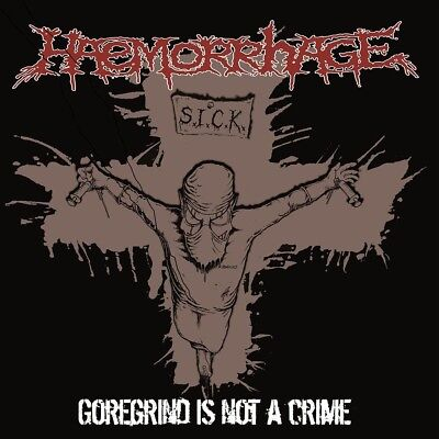 Haemorrhage - Goregrind Is Not A Crime