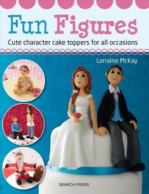 Fun Figures Cute Character Cake Toppers for All Occasions 9781782210320