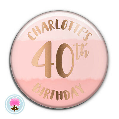 Personalised Rose Gold Foil ANY AGE (58 mm) PIN BADGE 30th 40th 50th Birthday