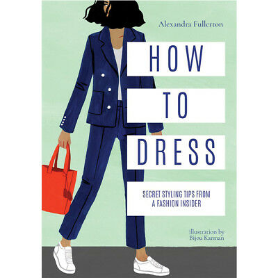 How to Dress: Secret styling tips from a fashion insider by Alexandra Fullerton