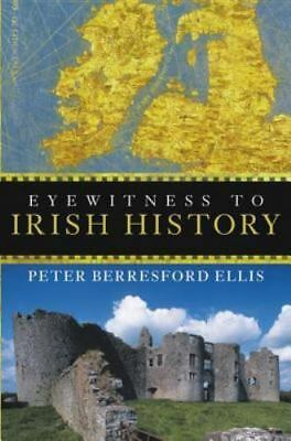 Eyewitness to Irish History by Peter Berresford Ellis (2007, Paperback)