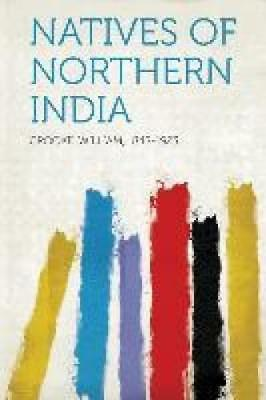 Crooke, William: Natives of Northern India