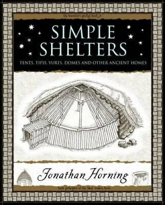 Simple Shelters Tents, Tipis, Yurts, Domes and Other Ancient Homes 9781904263678