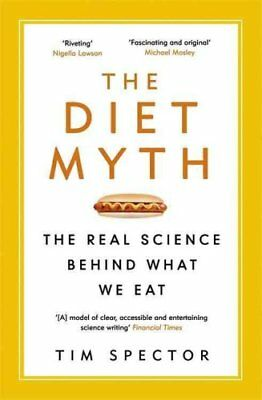 The Diet Myth The Real Science Behind What We Eat by Tim Spector 9781780229003