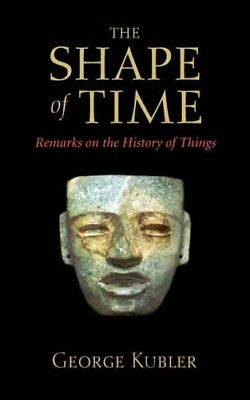 The Shape of Time Remarks on the History of Things 9780300100617