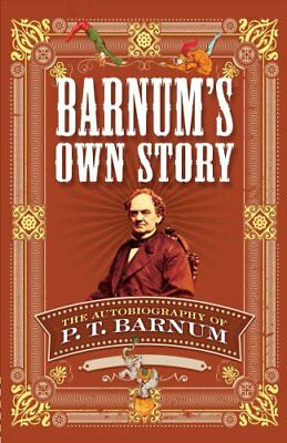 Barnum's Own Story: The Autobiography of P. T. Barnum by P. T. Barnum...