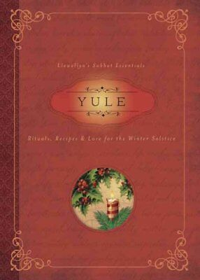 Yule Rituals, Recipes and Lore for the Winter Solstice 9780738744513
