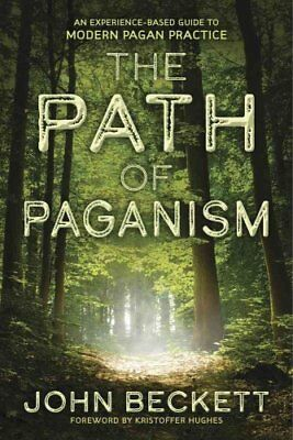 The Path of Paganism: An Experience-Based Guide to Modern Pagan Practice by...