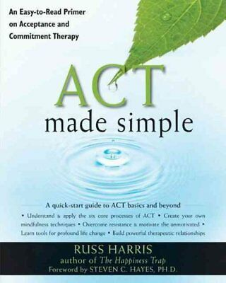 Act Made Simple An Easy-to-Read Primer on Acceptance and Commit... 9781572247055