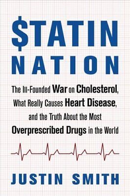 Statin Nation The Ill-Founded War on Cholesterol, the Truth Abo... 9781603587532