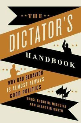 The Dictator's Handbook Why Bad Behavior is Almost Always Good ... 9781610391849