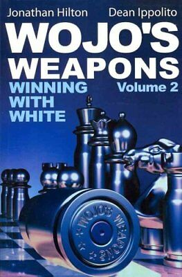 Wojo's Weapons, Volume 2: Winning with White by Dean Ippolito, Jonathan...