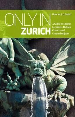 Only in Zurich A Guide to Unique Locations, Hidden Corners & Un... 9783950366280