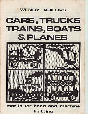 Cars Trucks Trains Boats Planes Motifs Hand and Machine Knitting Wendy Phillips