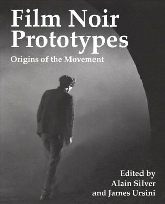 Film Noir Prototypes Origins of the Movement by Alain Silver 9781495092749
