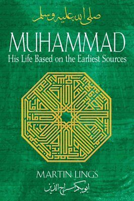 Muhammad: His Life Based on the Earliest Sources by Martin Lings (Paperback,...