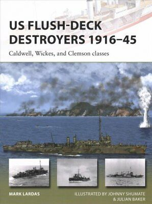 US Flush-Deck Destroyers 1916-45 Caldwell, Wickes, and Clemson ... 9781472819970