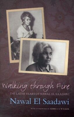 Walking through Fire: The Later Years of Nawal El Saadawi: A Life...
