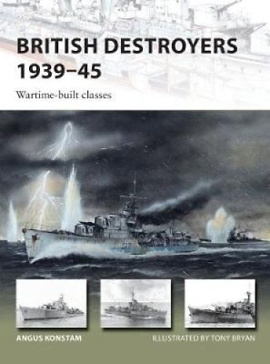 British Destroyers 1939-45 Wartime-built classes by Angus Konstam 9781472825803