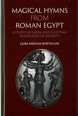 Magical Hymns from Roman Egypt A Study of Greek and Egyptian Tr... 9781107108387