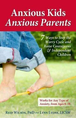 Anxious Kids, Anxious Parents: 7 Ways to Stop the Worry Cycle and Raise...