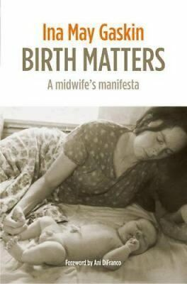 Birth Matters A Midwife's Manifesta by Ina May Gaskin 9781905177585