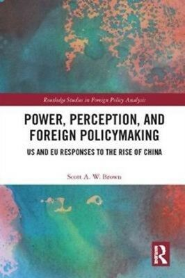 POWER PERCEPTION & FOREIGN POLICYMAKING, Brown, Scott A. W. (Univ...