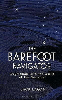 The Barefoot Navigator: Wayfinding with the Skills of the Ancients by Jack...