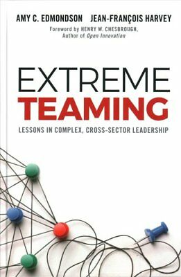 Extreme Teaming Lessons in Complex, Cross-Sector Leadership 9781786354501