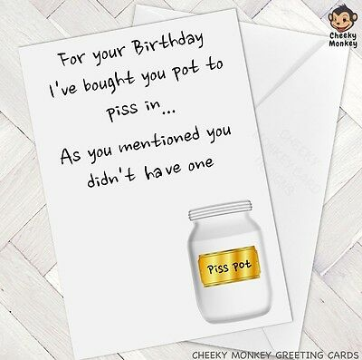 Funny Birthday CARD Pot To Piss In Mate Skint Friend Male Female Man Woman