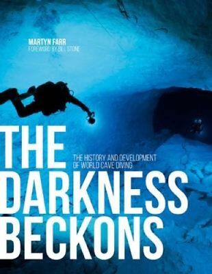 The Darkness Beckons: The History and Development of Cave Diving by Martyn...
