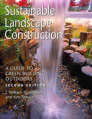 Sustainable Landscape Construction: A Guide to Green Building Outdoors, Second E