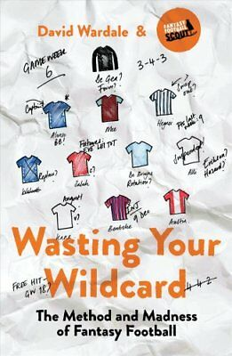 Wasting Your Wildcard The Method and Madness of Fantasy Football 9781787290167